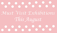 must-visit-aug-exhibitions/